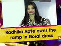 Radhika Apte owns the ramp in floral dress