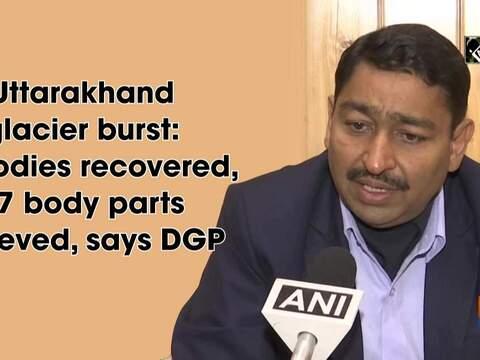 Uttarakhand glacier burst: 60 bodies recovered, 27 body parts retrieved, says DGP