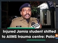 Injured Jamia student shifted to AIIMS trauma centre: Police