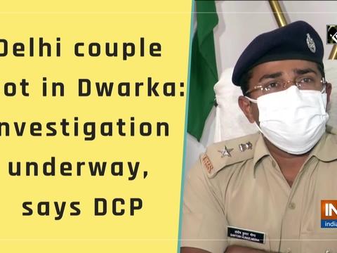 Delhi couple shot in Dwarka: Investigation underway, says DCP