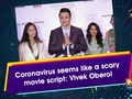Coronavirus seems like a scary movie script: Vivek Oberoi