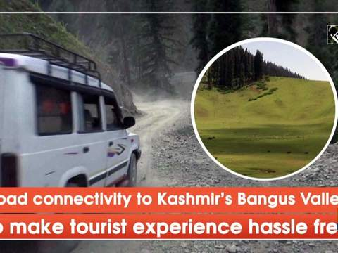 Road connectivity to Kashmir's Bangus Valley to make tourist experience hassle free