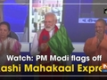 Watch: PM Modi flags off Kashi Mahakaal Express