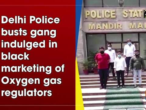Delhi Police busts gang indulged in black marketing of Oxygen gas regulators