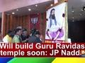 Will build Guru Ravidas temple soon: JP Nadda