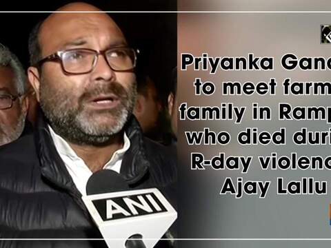 Priyanka Gandhi to meet farmer family in Rampur who died during R-day violence: Ajay Lallu