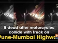 5 dead after motorcycles collide with truck on Pune-Mumbai Highway