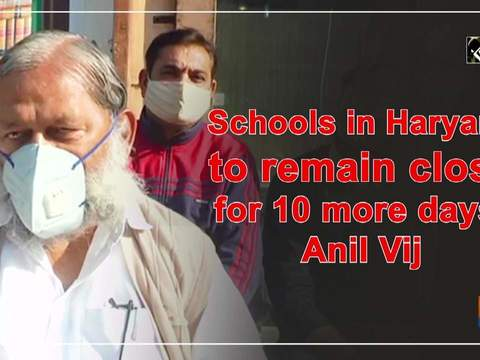 Schools in Haryana to remain close for 10 more days: Anil Vij