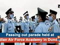 Passing out parade held at Indian Air Force Academy in Dundigal