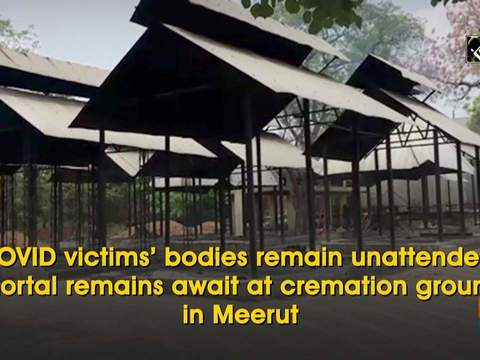 COVID victims' bodies remain unattended, mortal remains await at cremation ground in Meerut