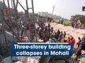 Three-storey building collapses in Mohali