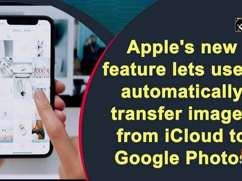 Apple's new feature lets users automatically transfer images from iCloud to Google Photos