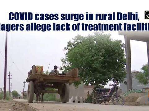 COVID cases surge in rural Delhi, villagers allege lack of treatment facilities