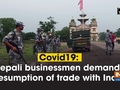 Covid19: Nepali businessmen demands resumption of trade with India