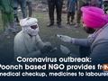 Coronavirus outbreak: Poonch based NGO provides free medical checkup, medicines to labourers