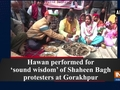 Hawan performed for 'sound wisdom' of Shaheen Bagh protesters at Gorakhpur