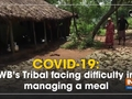 COVID-19: WB's Tribal facing difficulty in managing a meal
