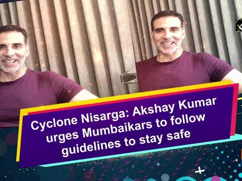 Cyclone Nisarga: Akshay Kumar urges Mumbaikars to follow guidelines to stay safe