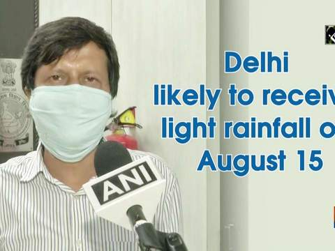 Delhi likely to receive light rainfall on August 15
