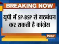 Congress may form alliance with SP-BSP ahead of UP Lok Sabha Polls