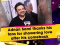 Adnan Sami thanks his fans for showering love after his comeback
