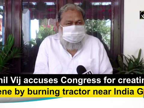 Anil Vij accuses Congress for creating scene by burning tractor near India Gate