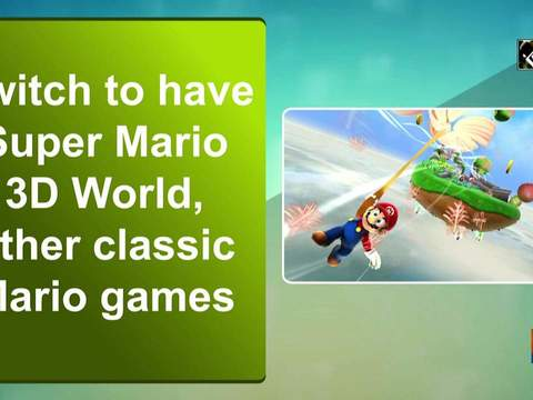 Switch to have Super Mario 3D World, other classic Mario games