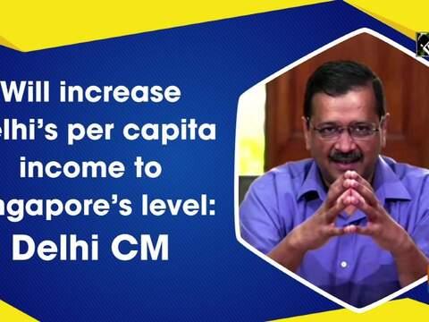 Will increase Delhi's per capita income to Singapore's level: Delhi CM
