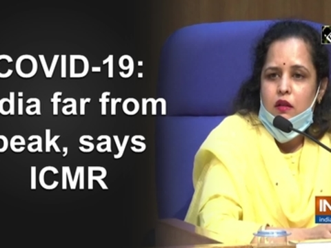 COVID-19: India far from peak, says ICMR