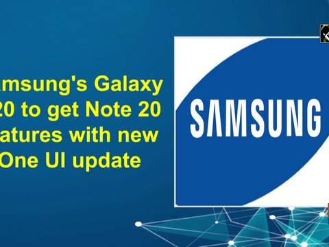 Samsung's Galaxy S20 to get Note 20 features with new One UI update