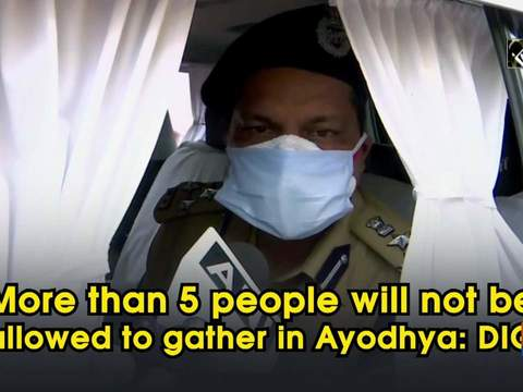 More than 5 people will not be allowed to gather in Ayodhya: DIG