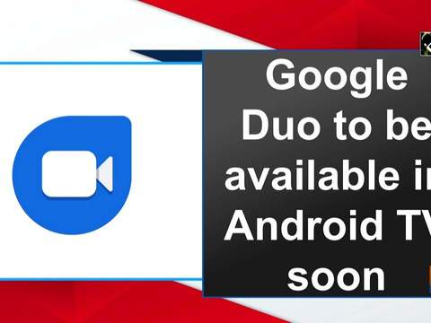 Google Duo to be available in Android TV soon
