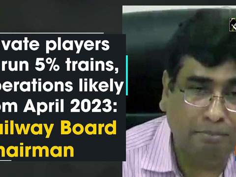 Private players to run 5% trains, operations likely from April 2023: Railway Board Chairman