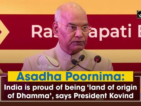 Asadha Poornima: India is proud of being 'land of origin of Dhamma', says President Kovind
