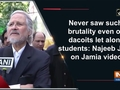 Never saw such brutality even on dacoits let alone students: Najeeb Jung on Jamia video