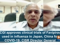 DCGI approves clinical trials of Favipiravir used in influenza in Japan, China for COVID-19: CISR DG