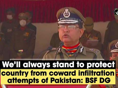 We'll always stand to protect country from coward infiltration attempts of Pakistan: BSF DG