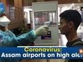 Coronavirus: Assam airports on high alert