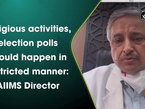 Religious activities, election polls should happen in restricted manner: AIIMS Director