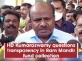 HD Kumaraswamy questions transparency in Ram Mandir fund collection