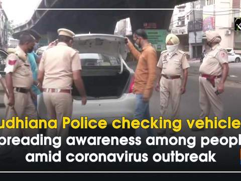 Ludhiana Police checking vehicles, spreading awareness among people amid coronavirus outbreak