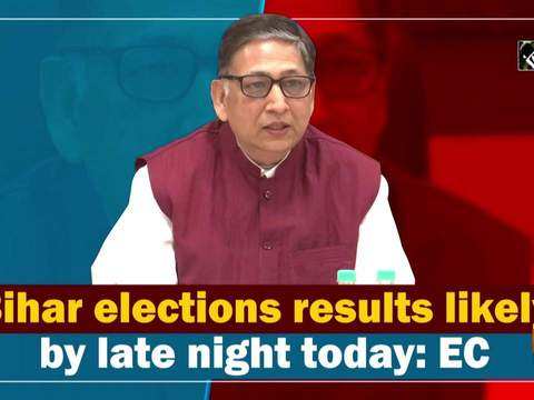 Bihar elections results likely by late night today: EC