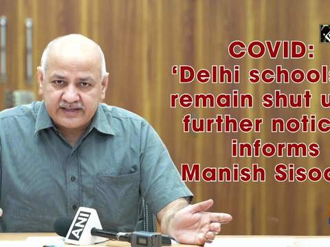 COVID: 'Delhi schools to remain shut until further notice,' informs Manish Sisodia