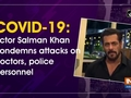 COVID-19: Actor Salman Khan condemns attacks on doctors, police personnel