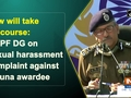 Law will take its course: CRPF DG on sexual harassment complaint against Arjuna awardee