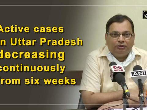 Active cases in Uttar Pradesh decreasing continuously from six weeks