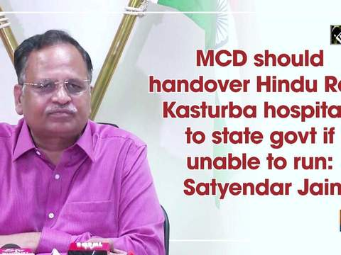 MCD should handover Hindu Rao, Kasturba hospitals to state govt if unable to run: Satyendar Jain