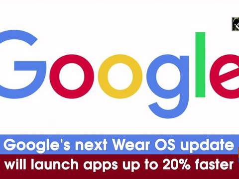 Google's next Wear OS update will launch apps up to 20 pc faster
