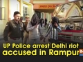 UP Police arrest Delhi riot accused in Rampur