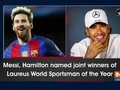 Messi, Hamilton named joint winners of Laureus World Sportsman of the Year